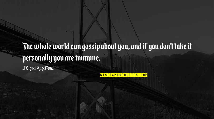Miguel Angel Quotes By Miguel Angel Ruiz: The whole world can gossip about you, and