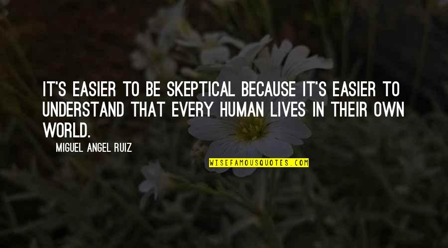 Miguel Angel Quotes By Miguel Angel Ruiz: It's easier to be skeptical because it's easier