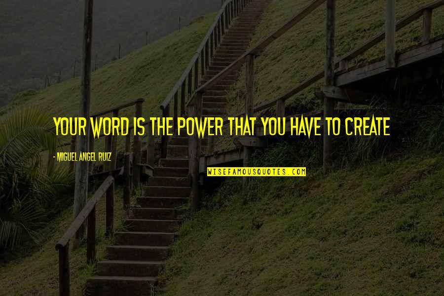 Miguel Angel Quotes By Miguel Angel Ruiz: Your word is the power that you have