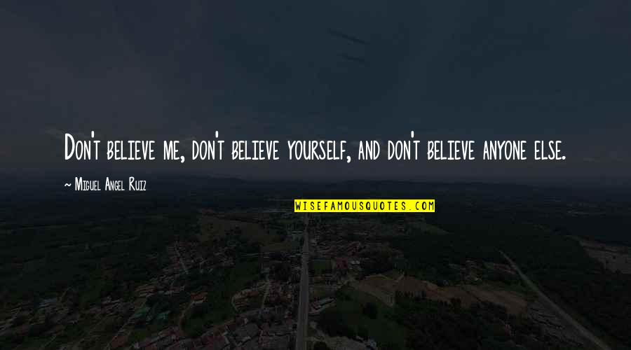 Miguel Angel Quotes By Miguel Angel Ruiz: Don't believe me, don't believe yourself, and don't