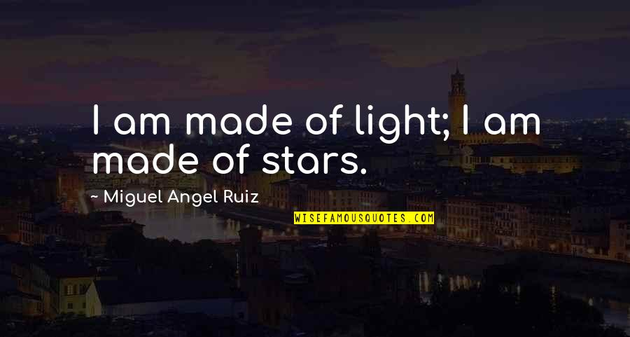 Miguel Angel Quotes By Miguel Angel Ruiz: I am made of light; I am made
