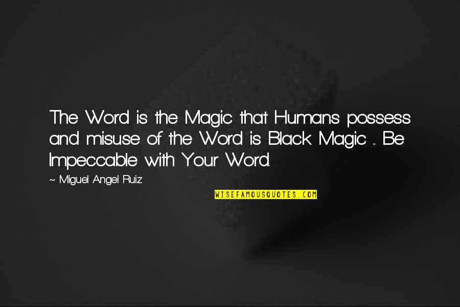 Miguel Angel Quotes By Miguel Angel Ruiz: The Word is the Magic that Humans possess