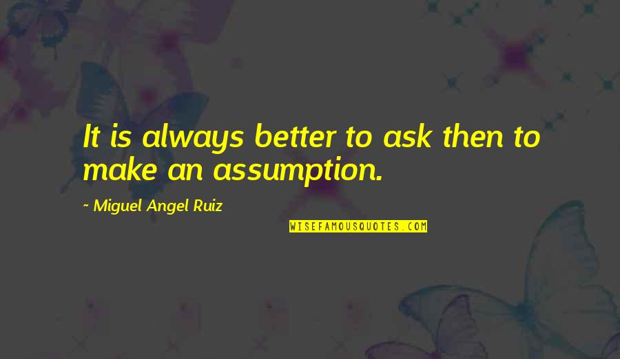 Miguel Angel Quotes By Miguel Angel Ruiz: It is always better to ask then to