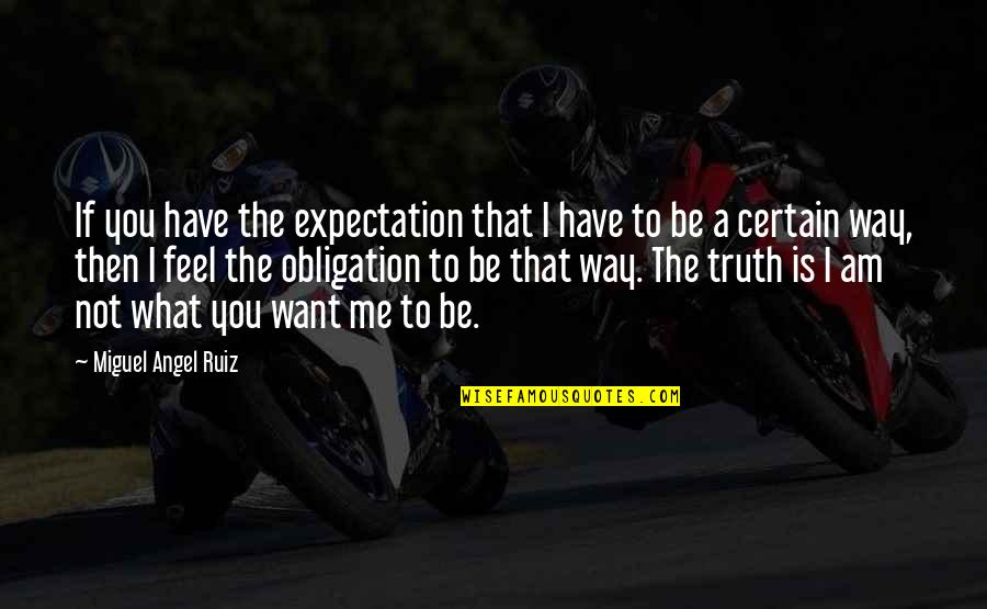 Miguel Angel Quotes By Miguel Angel Ruiz: If you have the expectation that I have