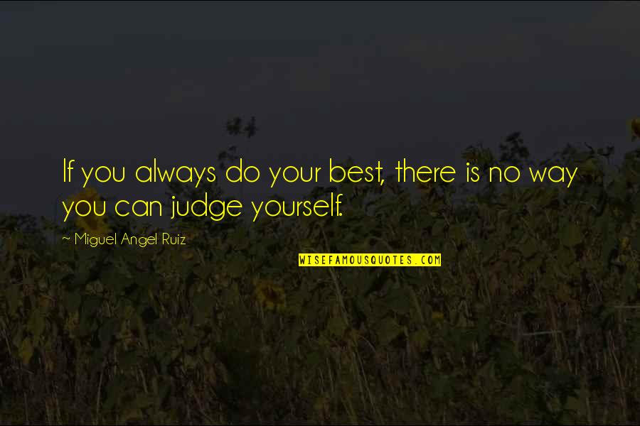 Miguel Angel Quotes By Miguel Angel Ruiz: If you always do your best, there is
