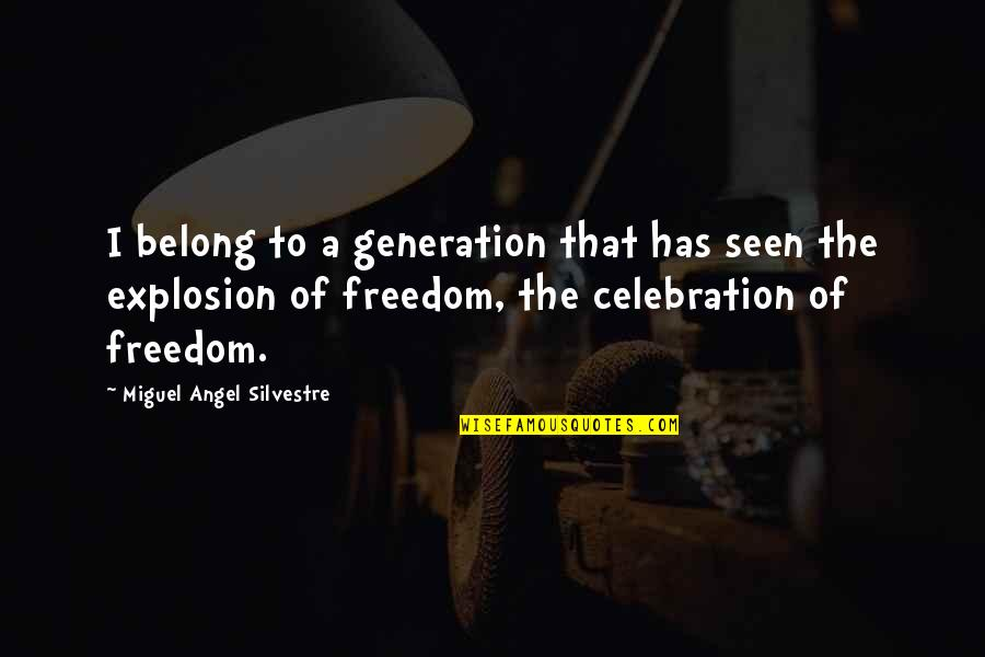 Miguel Angel Quotes By Miguel Angel Silvestre: I belong to a generation that has seen