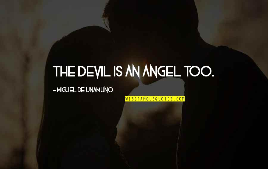 Miguel Angel Quotes By Miguel De Unamuno: The devil is an angel too.