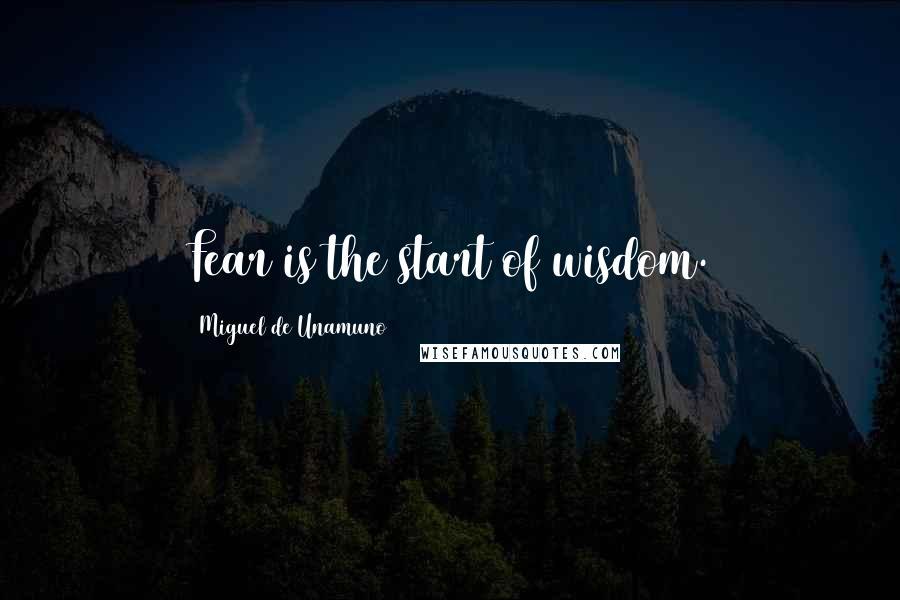 Miguel De Unamuno quotes: Fear is the start of wisdom.