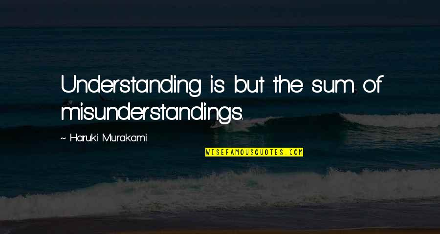 Miguel Herrera Quotes By Haruki Murakami: Understanding is but the sum of misunderstandings.