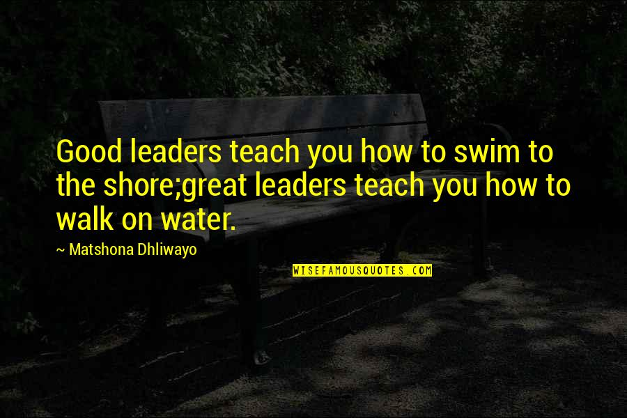 Miguel Prado Character Quotes By Matshona Dhliwayo: Good leaders teach you how to swim to