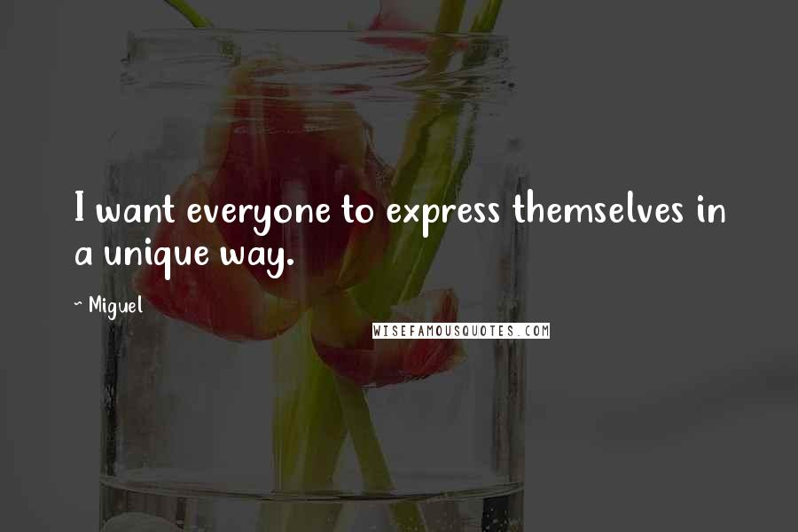Miguel quotes: I want everyone to express themselves in a unique way.