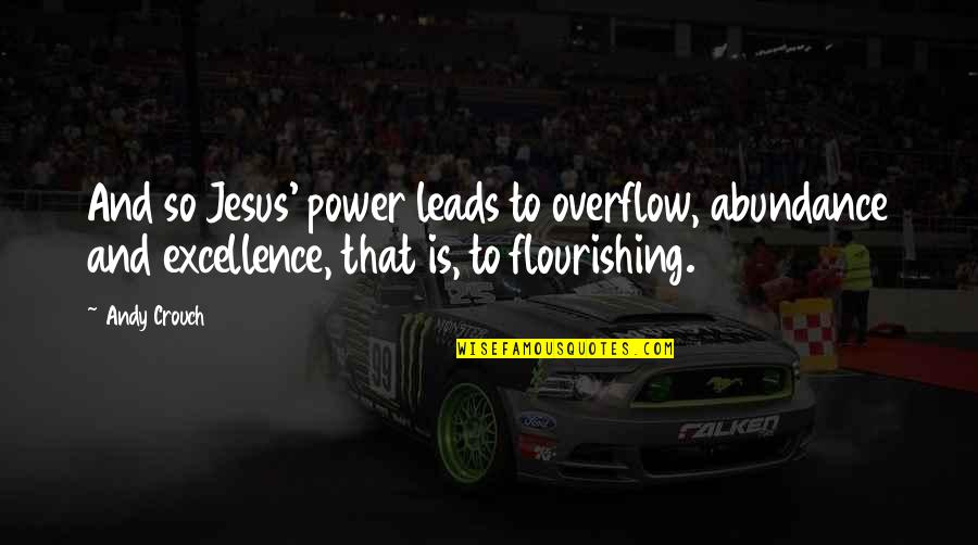Miguel Ruiz Daily Quotes By Andy Crouch: And so Jesus' power leads to overflow, abundance