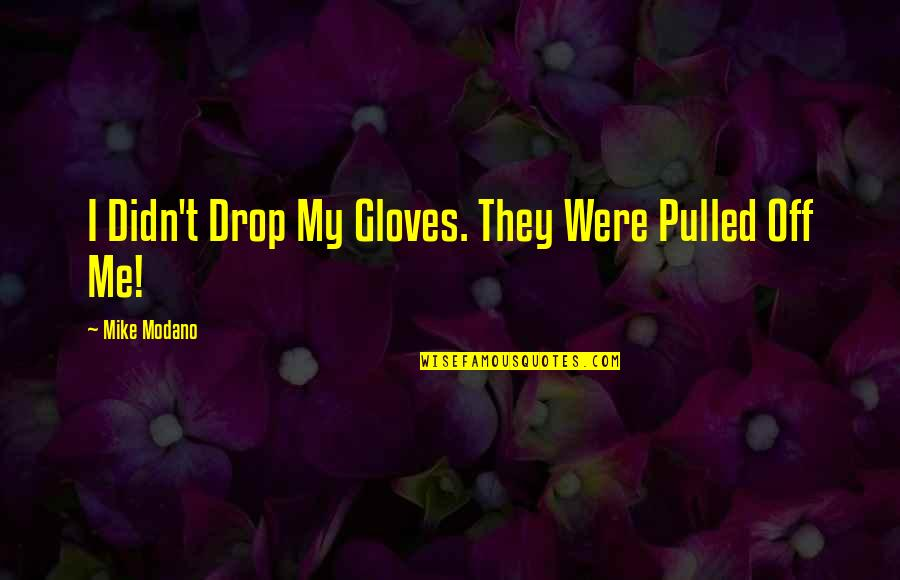 Miguel Ruiz Daily Quotes By Mike Modano: I Didn't Drop My Gloves. They Were Pulled
