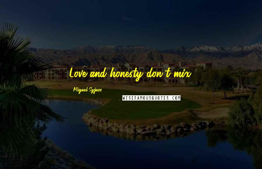 Miguel Syjuco quotes: Love and honesty don't mix.