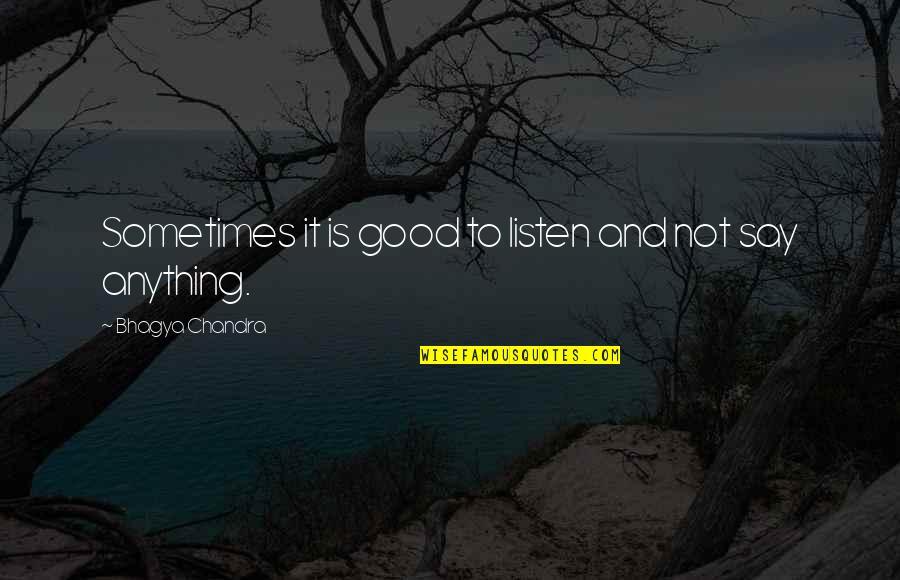 Mijn Beste Vriendin Quotes By Bhagya Chandra: Sometimes it is good to listen and not