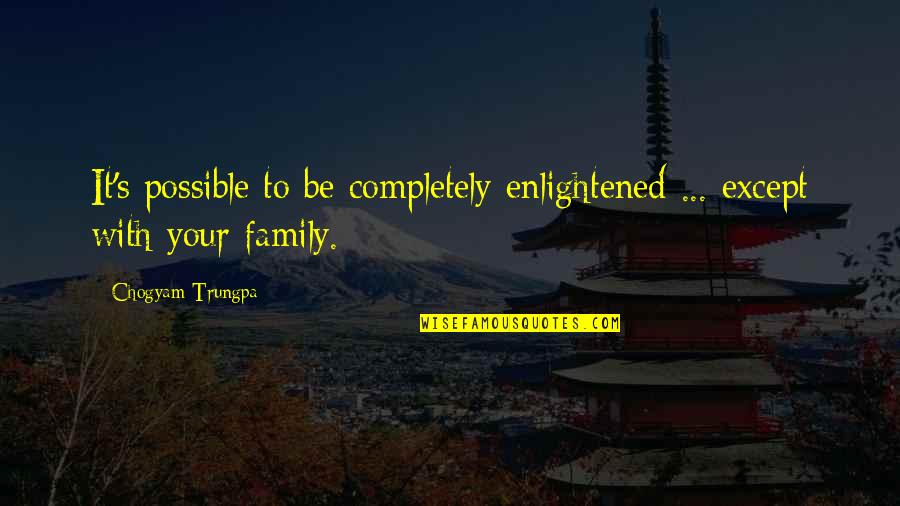 Mijn Beste Vriendin Quotes By Chogyam Trungpa: It's possible to be completely enlightened ... except