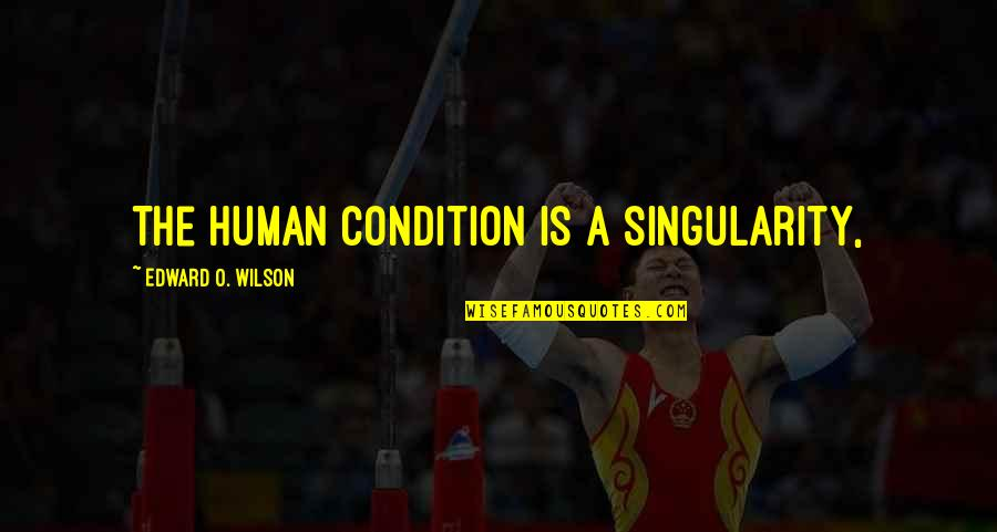 Mijn Beste Vriendin Quotes By Edward O. Wilson: The human condition is a singularity,