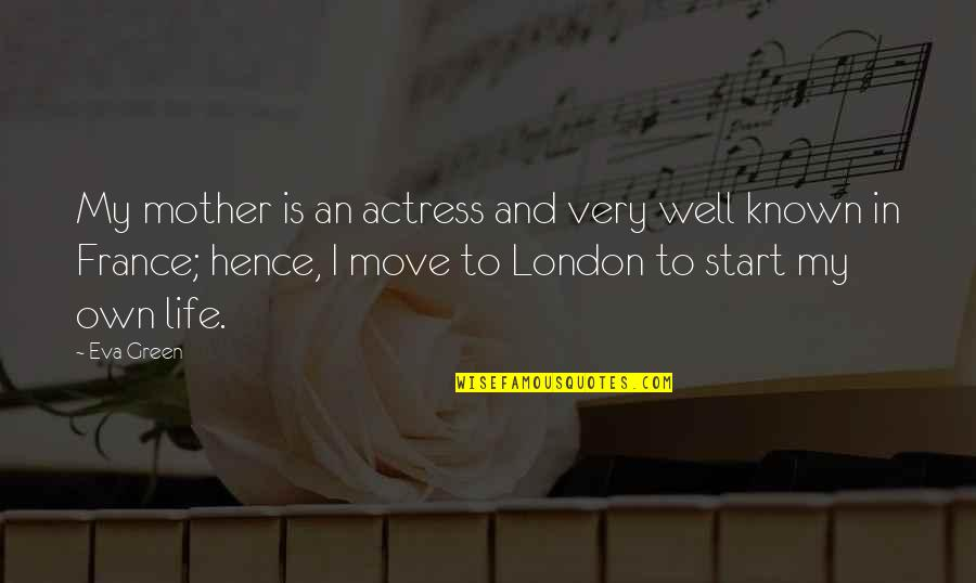Mijn Beste Vriendin Quotes By Eva Green: My mother is an actress and very well