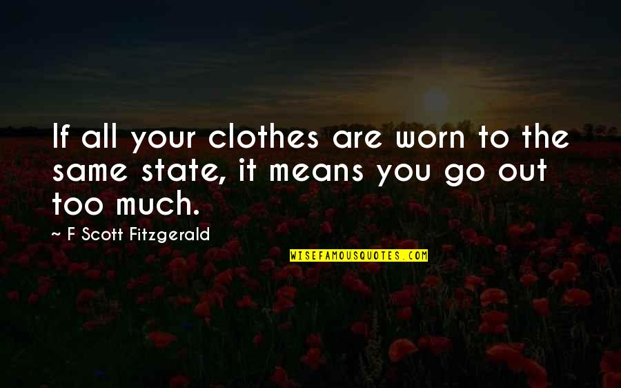 Mijn Beste Vriendin Quotes By F Scott Fitzgerald: If all your clothes are worn to the