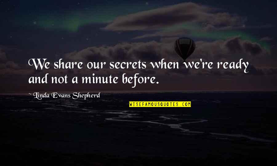 Mijn Beste Vriendin Quotes By Linda Evans Shepherd: We share our secrets when we're ready and