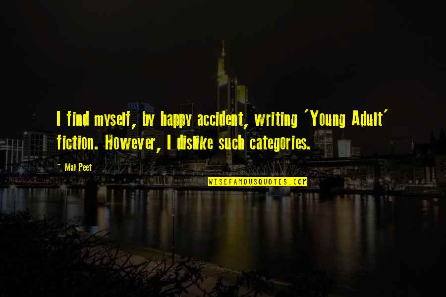 Mijn Beste Vriendin Quotes By Mal Peet: I find myself, by happy accident, writing 'Young