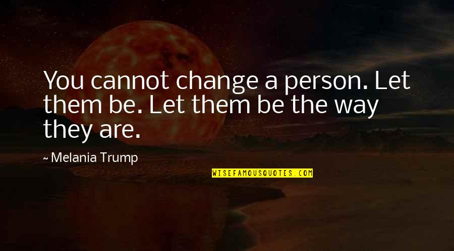 Mijn Beste Vriendin Quotes By Melania Trump: You cannot change a person. Let them be.