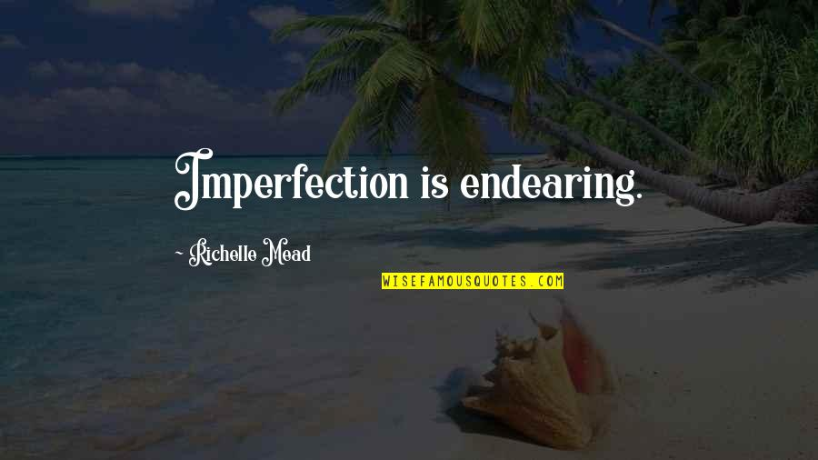Mijn Beste Vriendin Quotes By Richelle Mead: Imperfection is endearing.