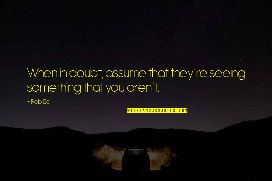 Mijn Beste Vriendin Quotes By Rob Bell: When in doubt, assume that they're seeing something