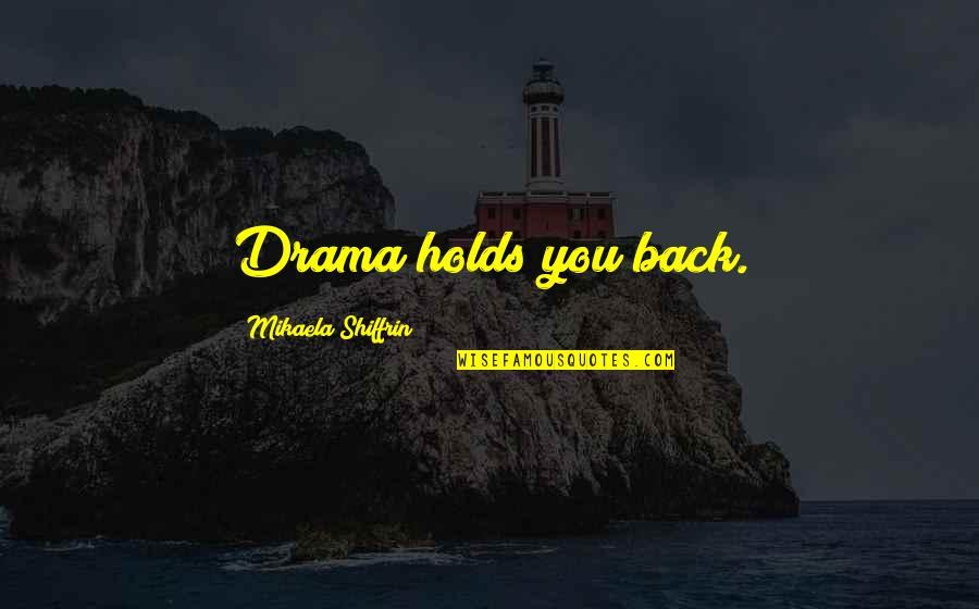 Mikaela Shiffrin Quotes By Mikaela Shiffrin: Drama holds you back.