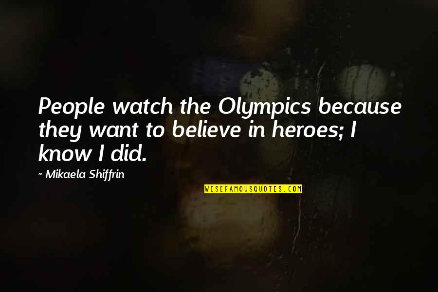 Mikaela Shiffrin Quotes By Mikaela Shiffrin: People watch the Olympics because they want to