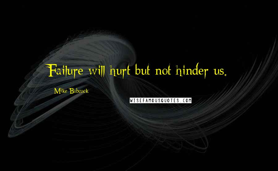 Mike Babcock quotes: Failure will hurt but not hinder us.
