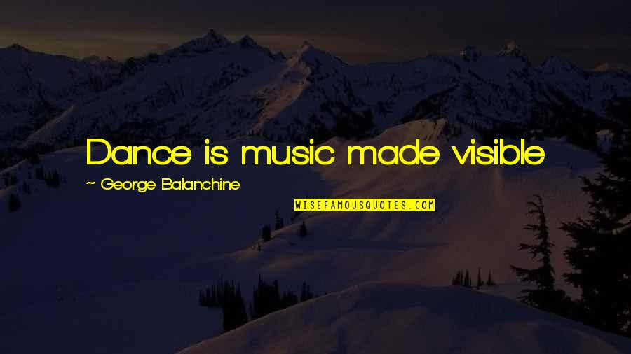 Mike Bellotti Quotes By George Balanchine: Dance is music made visible