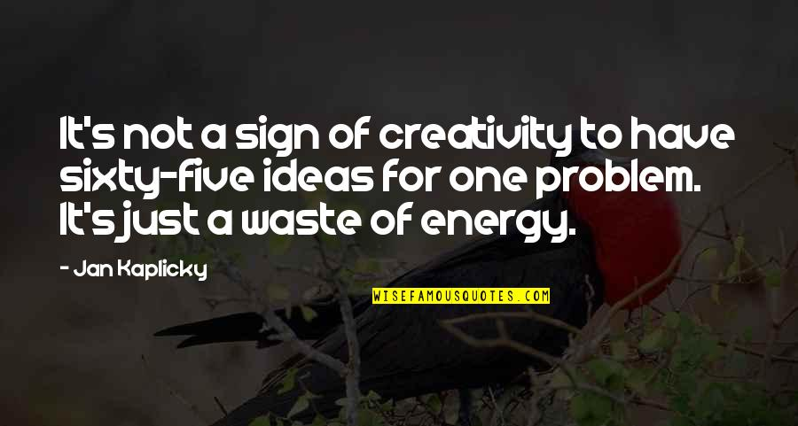 Mike Bellotti Quotes By Jan Kaplicky: It's not a sign of creativity to have