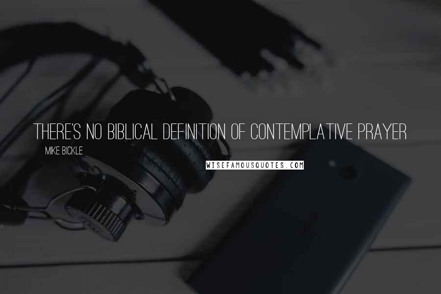 Mike Bickle quotes: There's no Biblical definition of contemplative prayer