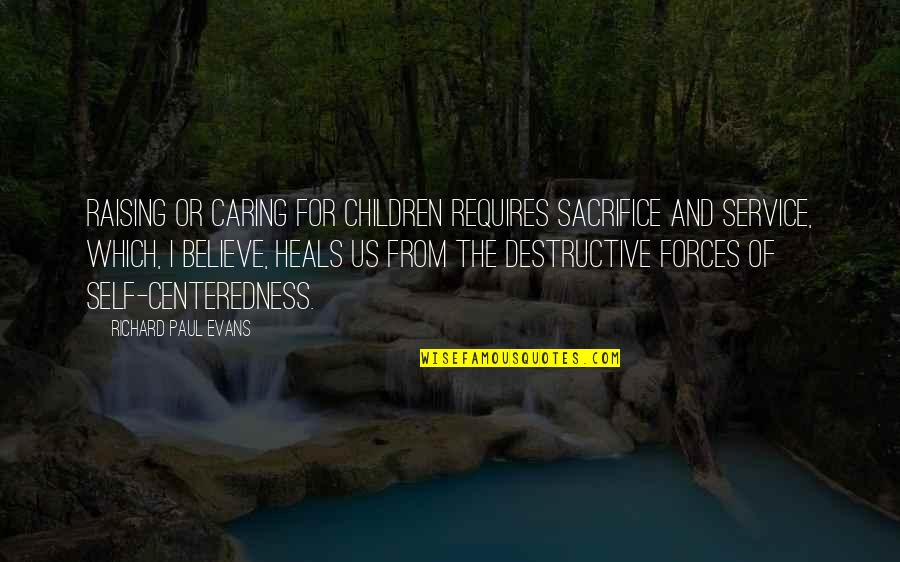 Mike Conley Jr Quotes By Richard Paul Evans: Raising or caring for children requires sacrifice and