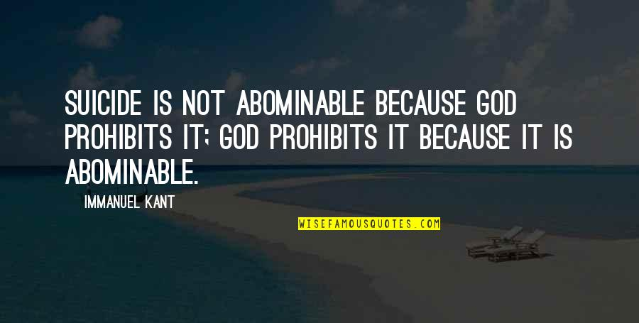 Mike Cooley Quotes By Immanuel Kant: Suicide is not abominable because God prohibits it;
