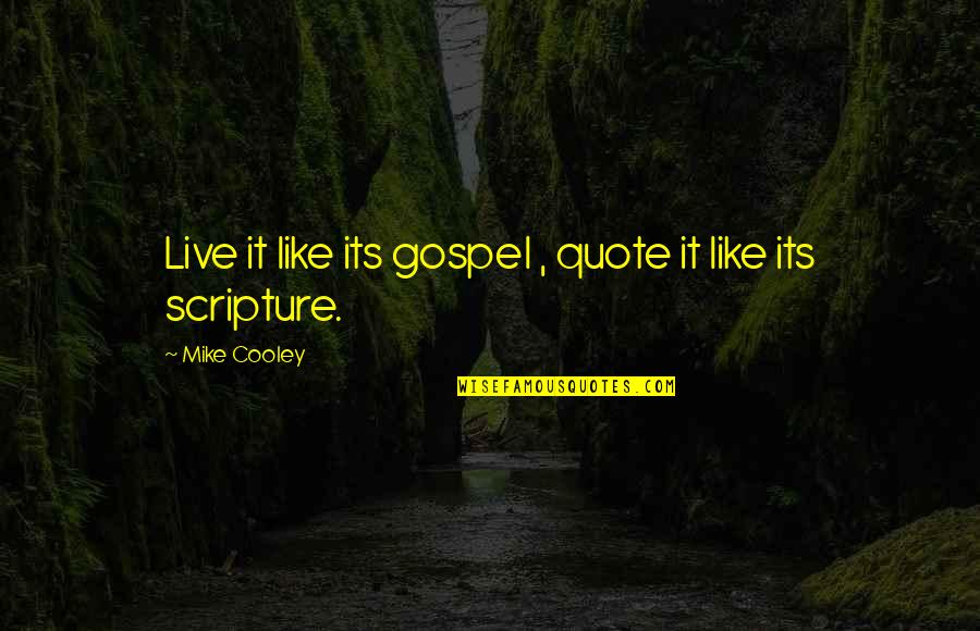 Mike Cooley Quotes By Mike Cooley: Live it like its gospel , quote it
