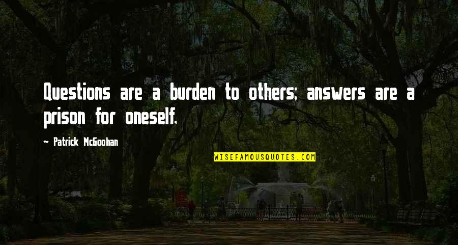 Mike Cooley Quotes By Patrick McGoohan: Questions are a burden to others; answers are