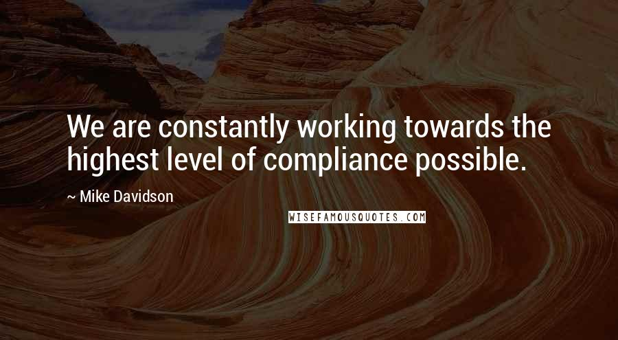 Mike Davidson quotes: We are constantly working towards the highest level of compliance possible.