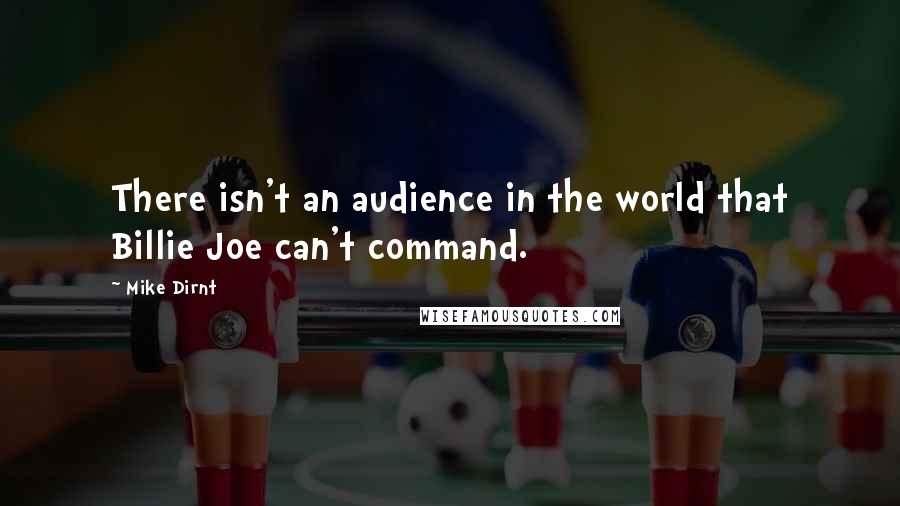 Mike Dirnt quotes: There isn't an audience in the world that Billie Joe can't command.