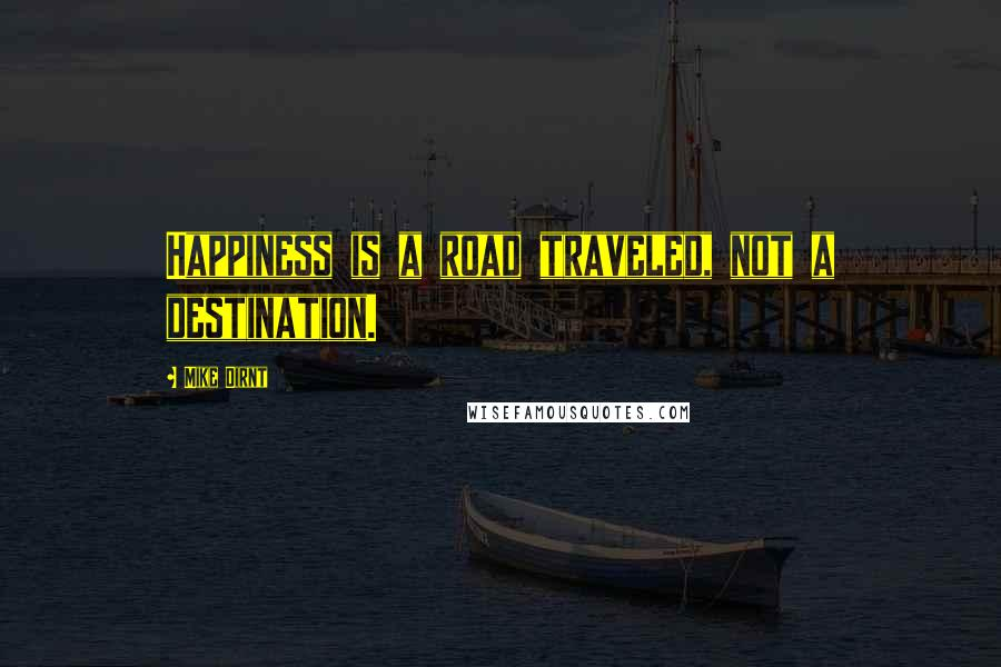 Mike Dirnt quotes: Happiness is a road traveled, not a destination.