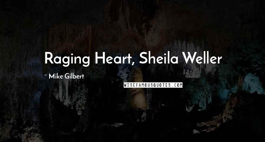 Mike Gilbert quotes: Raging Heart, Sheila Weller