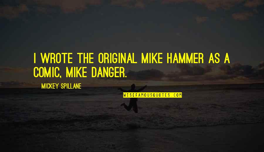 Mike Hammer Quotes By Mickey Spillane: I wrote the original Mike Hammer as a