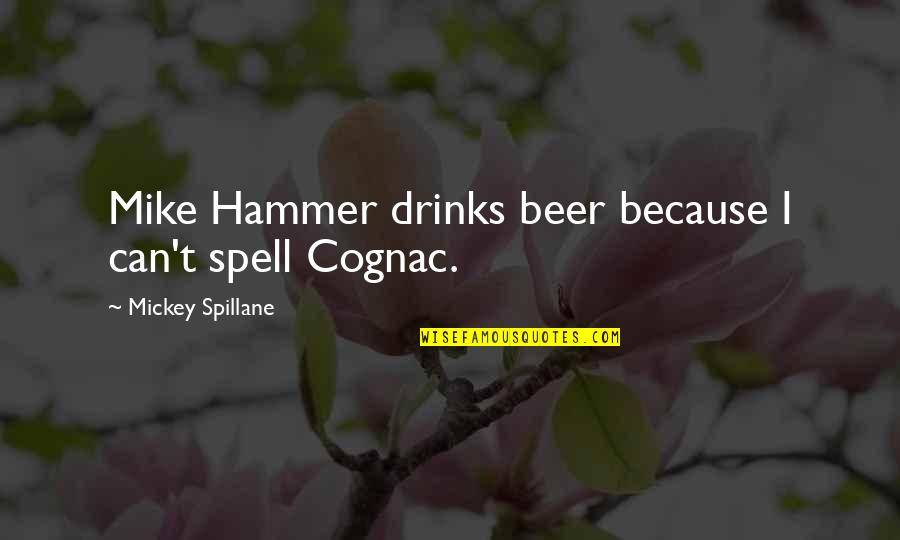 Mike Hammer Quotes By Mickey Spillane: Mike Hammer drinks beer because I can't spell