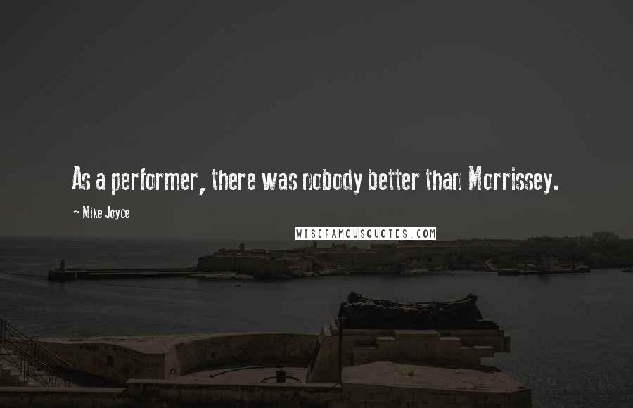 Mike Joyce quotes: As a performer, there was nobody better than Morrissey.