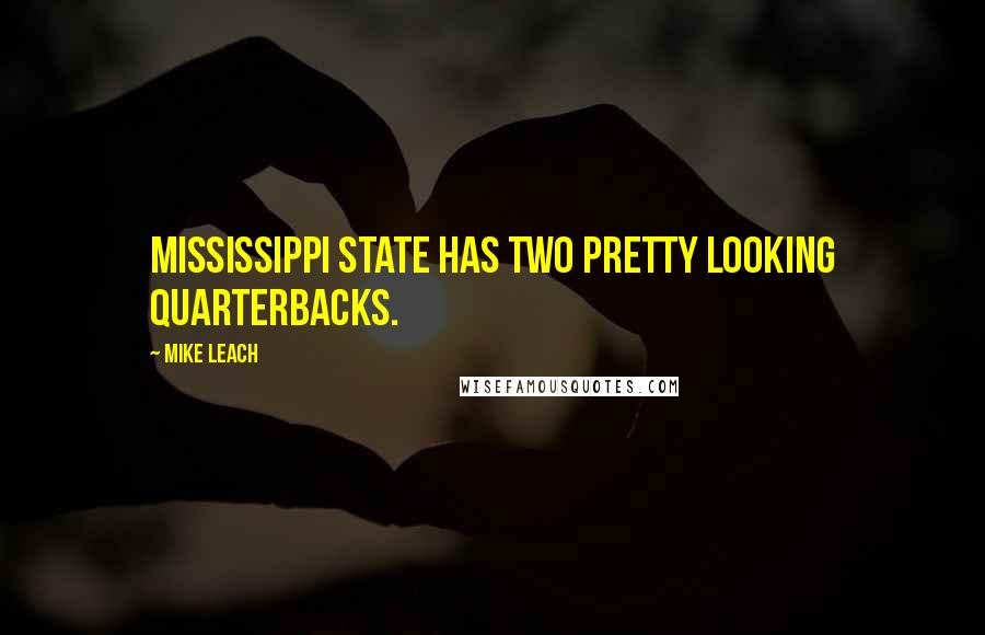 Mike Leach quotes: Mississippi State has two pretty looking quarterbacks.