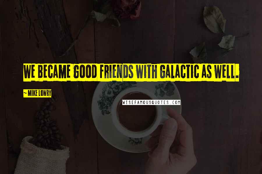 Mike Lowry quotes: We became good friends with Galactic as well.