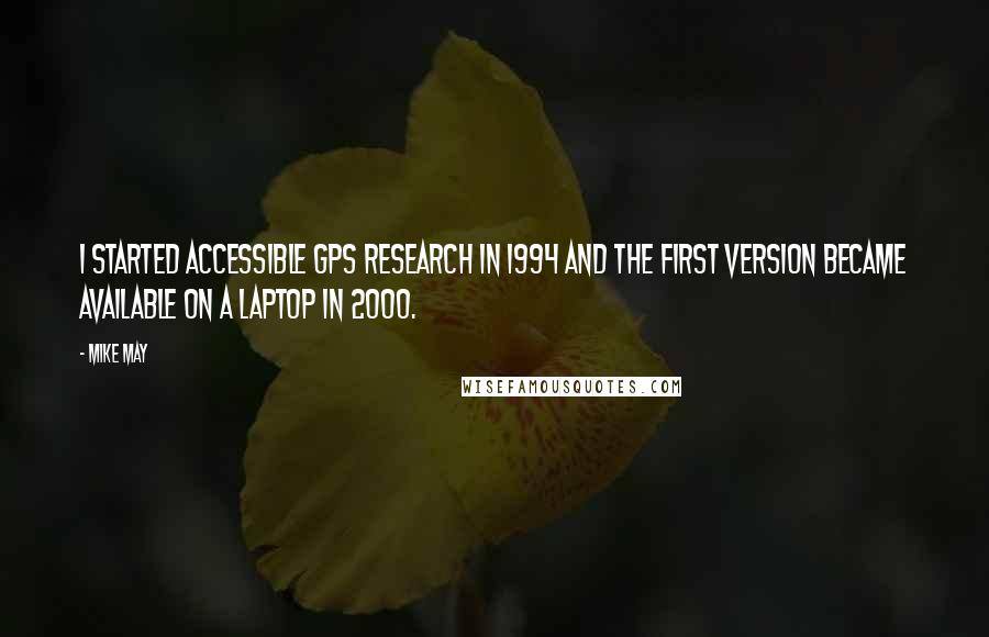 Mike May quotes: I started accessible GPS research in 1994 and the first version became available on a laptop in 2000.