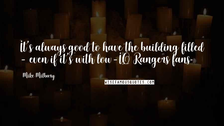 Mike Milbury quotes: It's always good to have the building filled - even if it's with low-IQ Rangers fans.