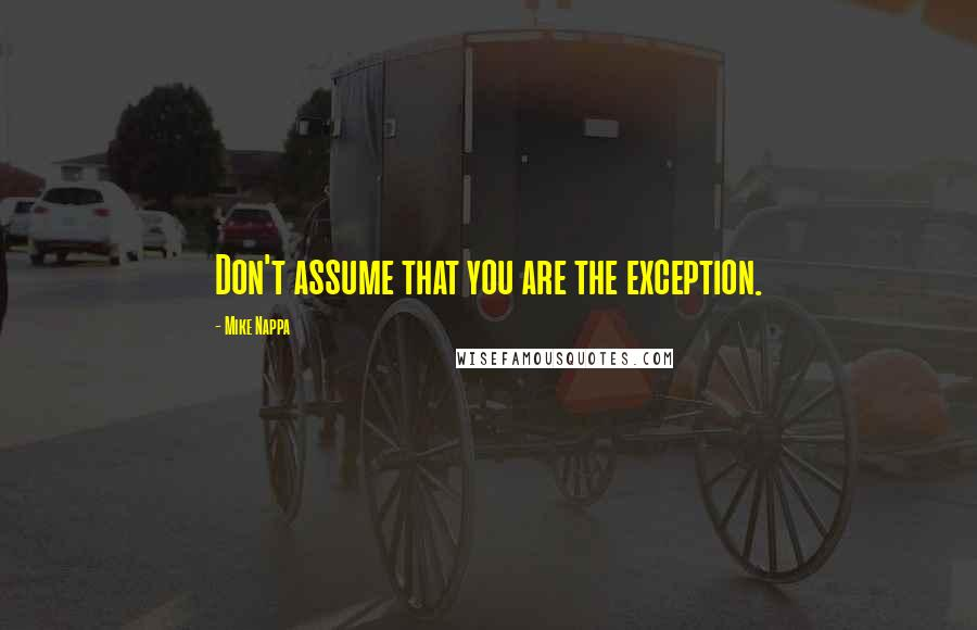 Mike Nappa quotes: Don't assume that you are the exception.